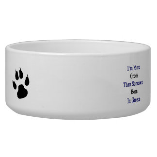 I'm More Greek Than Someone Born In Greece Pet Water Bowl