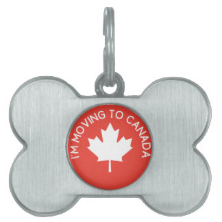 I'm moving to Canada because of President Trump Pet Name Tag