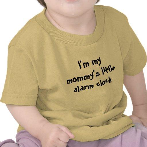I'm my mommy's little alarm clock shirt