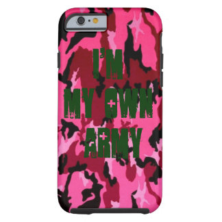 I'm MY Own Army Tough iPhone 6 Case