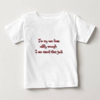 Im my own boss oddly enough I cant stand that jerk Baby T-Shirt