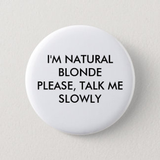 I'M NATURAL BLONDEPLEASE, TALK ME SLOWLY PINBACK BUTTON