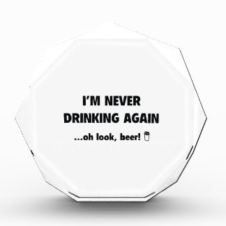 I'm Never Drinking Again ... Oh Look, Beer! Acrylic Award