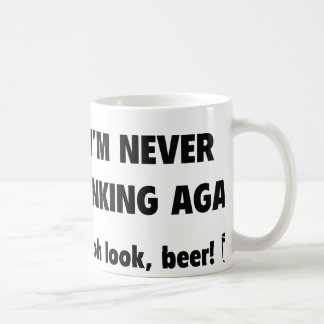I'm Never Drinking Again ... Oh Look, Beer! Mug
