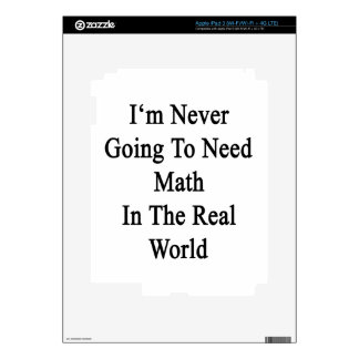 I'm Never Going To Need Math In The Real World iPad 3 Decal