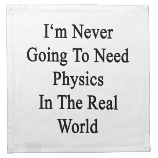 I'm Never Going To Need Physics In The Real World. Printed Napkin