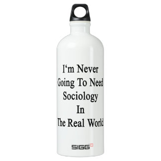 I'm Never Going To Need Sociology In The Real Worl SIGG Traveler 1.0L Water Bottle