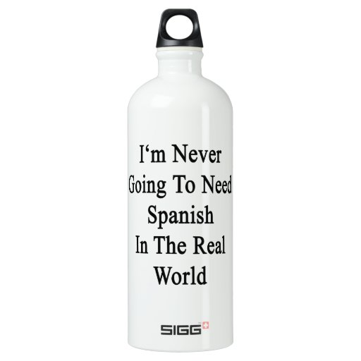 I'm Never Going To Need Spanish In The Real World. SIGG Traveler 1.0L Water Bottle