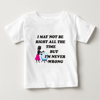 I'M NEVER WRONG BABY T-Shirt