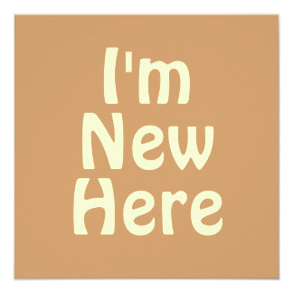 I'm New Here. Light Tan Brown. Custom Card