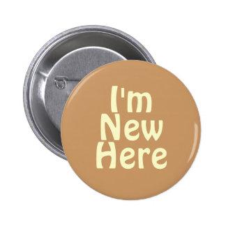 I'm New Here. Light Tan Brown. Custom Pinback Button