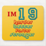 I'm Nineteen. Harder Better Faster Stronger! Birth Mouse Pad