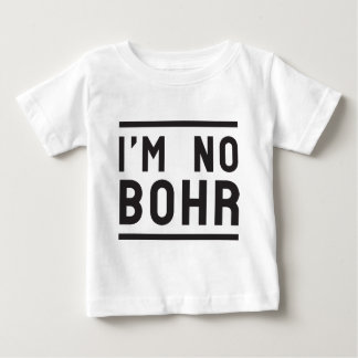 I'm no Bohr Baby T-Shirt