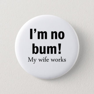 I'm no Bum! My wife works Button