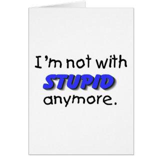 Im no con estúpido más tarjeta de felicitación