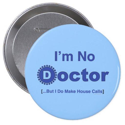 I'm No Doctor But I Do Make Housecalls 4 Inch Round Button