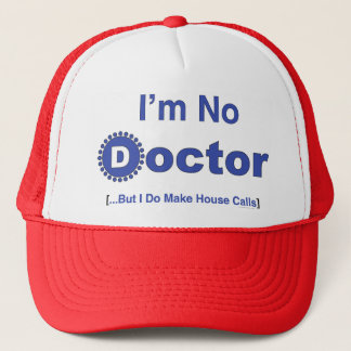 I'm No Doctor But I Do Make Housecalls Trucker Hat