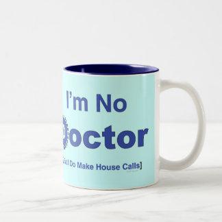 I'm No Doctor Mug