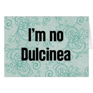 I'm No Dulcinea Card
