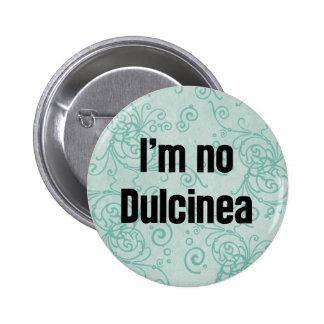 I'm No Dulcinea Pinback Button