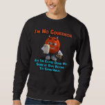 I'm No Governor Sweatshirt