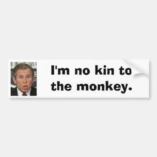 I'm no kin to the monkey Bush Car Bumper Sticker
