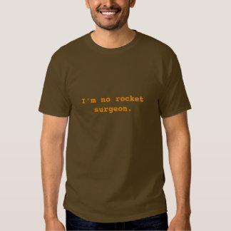 I'm no rocket surgeon. t-shirt