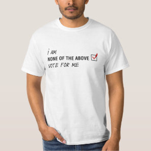 I'm None of the Above For Me T-Shirt
