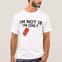 I'm Not 18 I'm Only 17.95 Plus Tax T-Shirt