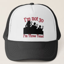 I'm not 30, I'm 3 10's Trucker Hat