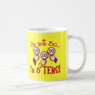 I'm Not 30 - I'm Three Tens Coffee Mug