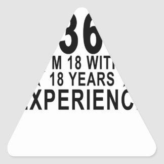I'm Not 36 I'm 18 With 18 Years Experience Shirt.p Triangle Sticker