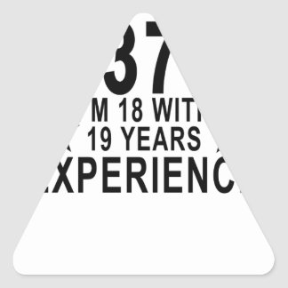I'm Not 37 I'm 18 With 19 Years Experience Shirt.p Triangle Sticker