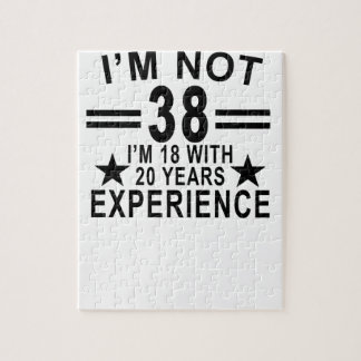 I'm Not 38 I'm 18 With 20 Years Experience Shirt.p Jigsaw Puzzle