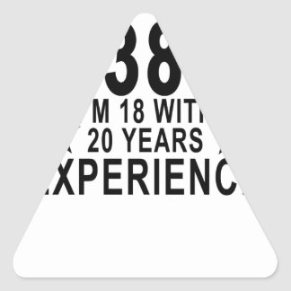 I'm Not 38 I'm 18 With 20 Years Experience Shirt.p Triangle Sticker