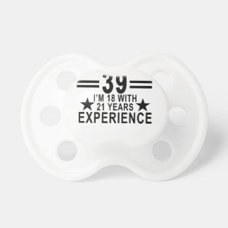 I'm Not 39 I'm 18 With 21 Years Experience Shirt.p Pacifier