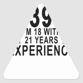 I'm Not 39 I'm 18 With 21 Years Experience Shirt.p Triangle Sticker