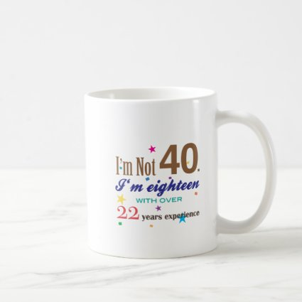 I'm Not 40 - Funny Birthday Gift Coffee Mugs