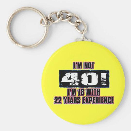 Im not 40! I'm 18 Keychain