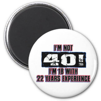 Im not 40! I'm 18 Refrigerator Magnet