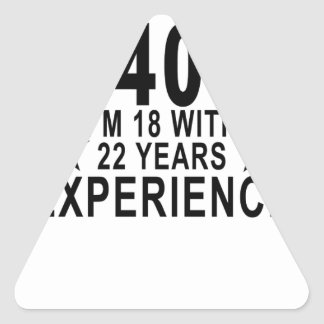 I'm Not 40 I'm 18 With 22 Years Experience Shirt.p Triangle Sticker