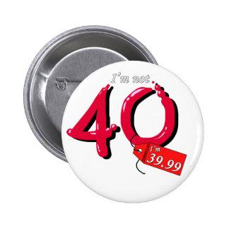 I'm Not 40 I'm 39.99 Bubble Text Button