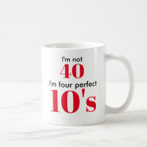 I'm not 40 i'm four perfect 10's coffee mug