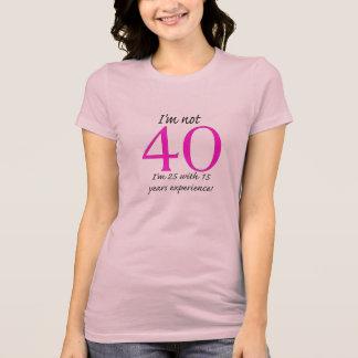 I'm not 40! T-Shirt