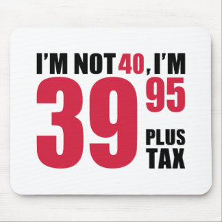 I'm not 40 years birthday mouse pad