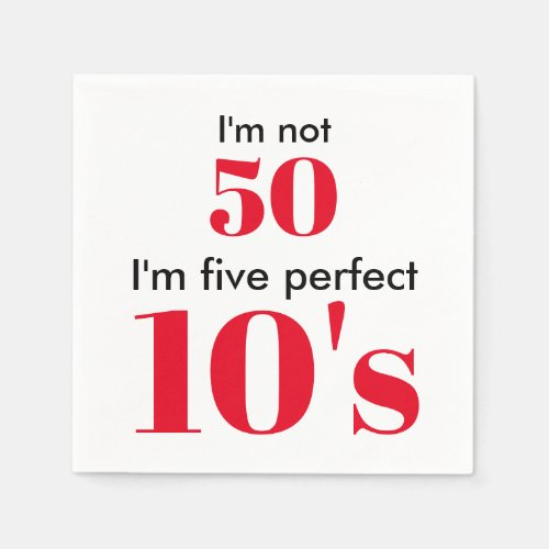 Im not 50 Im five perfect 10s Paper Napkins
