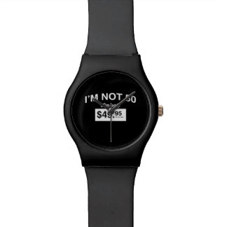 Im Not 50, Im Only $49.95 Plus Tax Watches