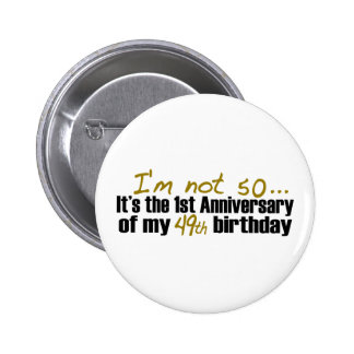 I'M Not 50 Pinback Button