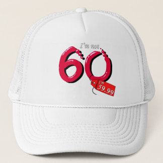 I'm Not 60 I'm 59.99 Bubble Text Trucker Hat