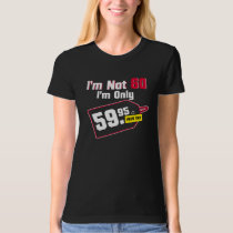 I'm Not 60 I'm Only 59.95 Plus Tax Birthday Tee